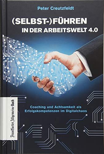 (Selbst-) Führen in der Arbeitswelt 4.0: Coaching und Achtsamkeit als Erfolgskompetenzen im Digitalchaos