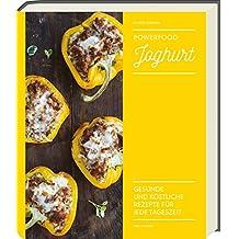 Powerfood Joghurt - Gesunde und köstliche Rezepte für jede Tageszeit