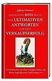 Das kleine rote Buch der ultimativen Antworten für den Verkaufserfolg: Antworten aus dem richtigen Leben, die Ihnen Aufträge und Geld bringen