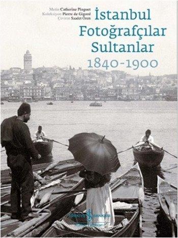 Istanbul Fotografcilar Sultanlar 1840-1900