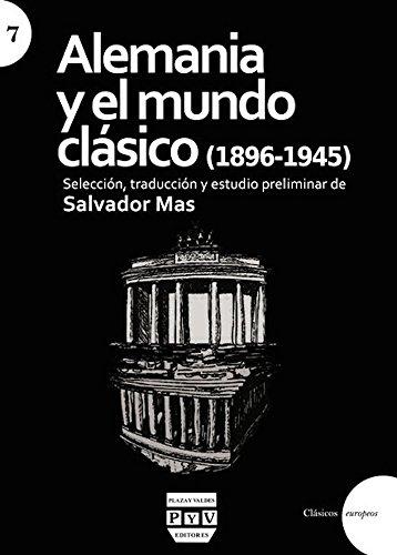 ALEMANIA Y EL MUNDO CLÁSICO: (1896-1945) (CLÁSICOS EUROPEOS) por SALVADOR MAS TORRES