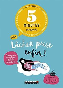 5 minutes par jour pour lâcher prise enfin !: Accordez-vous du temps pour être mieux dans votre vie.