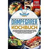 Dampfgarer Kochbuch: Die 150 besten Rezepte für gesundes Dampfgaren. Schonendes Garen mit Dampf im Steamer – Leckere und gesu