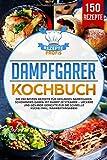 Dampfgarer Kochbuch: Die 150 besten Rezepte für gesundes Dampfgaren. Schonendes Garen mit Dampf im Steamer - Leckere und gesunde Gerichte für die schnelle Küche (inkl. Nähwertangaben)