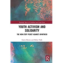 Youth Activism and Solidarity: The non-stop picket against Apartheid (Routledge Spaces of Childhood and Youth Series)