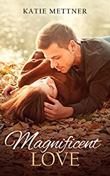 Magnificent Love: A Small Wisconsin Town Comes Together to Solve a Murder Mystery and Witness the Most Magnificent Love of All by [Mettner, Katie]