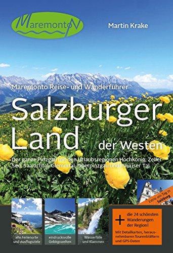 Salzburger Land - der Westen: Der ganze Pinzgau mit den Urlaubsregionen Hochkönig, Zeller See, Saalachtal, Glemmtal, Oberpinzgau und Rauriser Tal (Maremonto Reise- und Wanderführer, Band 8)