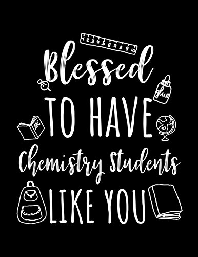 Blessed To Have Chemistry Students Like You: Chemistry Teacher Appreciation Journal Notebook por Dartan Creations