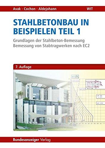Stahlbetonbau in Beispielen - Teil 1: Grundlagen der Stahlbeton-Bemessung - Bemessung von Stabtragwerken nach EC 2