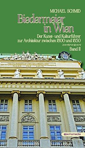 Biedermeier in Wien 2: Der Kunst- und Kulturführer zur Architektur zwischen 1800 und 1850