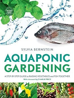Aquaponic Gardening: A Step-by-step Guide to Raising Vegetables and Fish Together von [Bernstein, Sylvia]