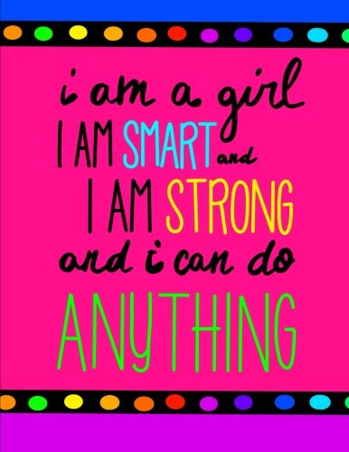 i-am-a-girl-i-am-smart-i-am-strong-and-i-can-do-anything-bright-inspirational-journal-for-girls-100-