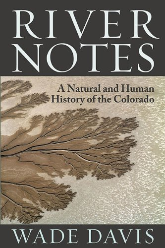 River Notes: A Natural and Human History of the Colorado by Wade Davis (2012-10-17)