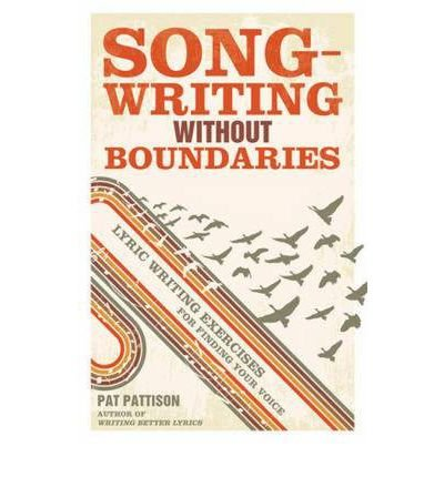 Songwriting without Boundaries Lyric Writing Exercises for Finding Your Voice by Pattison, Pat ( Author ) ON Jan-27-2012, Paperback