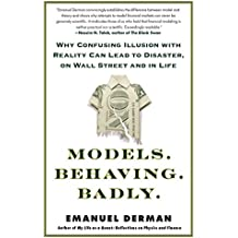 Models.Behaving.Badly.: Why Confusing Illusion with Reality Can Lead to Disaster, on Wall Street and in Life (English Edition)