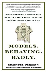 Models.Behaving.Badly.: Why Confusing Illusion with Reality Can Lead to Disaster, on Wall Street and in Life.