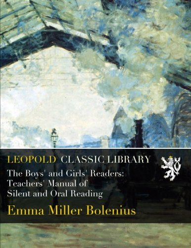 The Boys' and Girls' Readers: Teachers' Manual of Silent and Oral Reading por Emma Miller Bolenius
