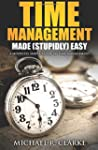 Time Management Made (Stupidly) Easy:...