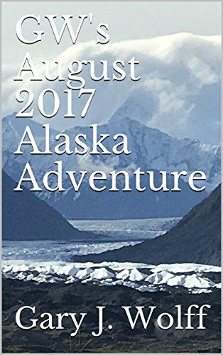 GW's August 2017 Alaska Adventure (English Edition) -