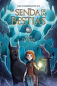 La Senda de las Bestias par Lian Tanner