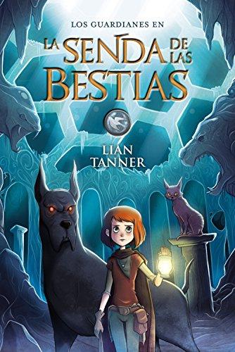 La Senda de las Bestias: Los guardianes, libro III (Literatura Juvenil (A Partir De 12 Años) - Narrativa Juvenil) por Lian Tanner