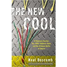 The New Cool: A Visionary Teacher, His FIRST Robotics Team, and the Ultimate Battle of Smarts by Neal Bascomb (2011-03-01)