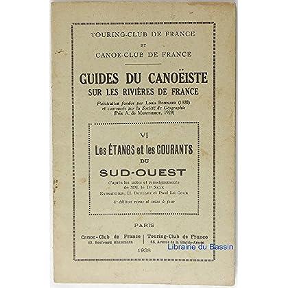 Guides du canoëiste sur les rivières de France VI. Les étangs et les courants du Sud-Ouest