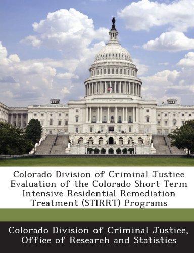 Colorado Division of Criminal Justice Evaluation of the Colorado Short Term Intensive Residential Remediation Treatment (STIRRT) Programs