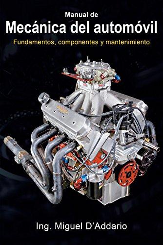 Manual de mecánica del automóvil: Fundamentos, componentes y mantenimiento por Miguel D'Addario