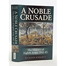 A Noble Crusade: The History of the Eighth Army, 1941-45
