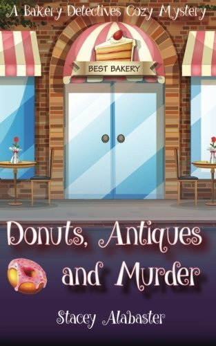 Donuts, Antiques and Murder: A Bakery Detectives Cozy Mystery: Volume 2 by Stacey Alabaster (2016-04-22)