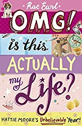 OMG! Is This Actually My Life? Hattie Moore's Unbelievable Year! by Rae Earl (2013-02-07)