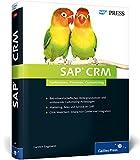 SAP CRM: Ihr Ratgeber für Marketing, Vertrieb und Service mit SAP Customer Relationship Management (SAP PRESS)