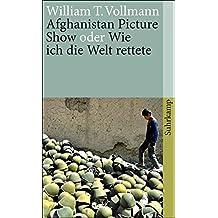 Afghanistan Picture Show oder Wie ich die Welt rettete (suhrkamp taschenbuch)