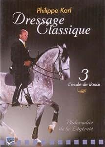 L'art de l'équitation : Philippe Karl volume 3, l'école de danse
