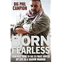 Born Fearless: From Kids' Home to SAS to Pirate Hunter - My Life as a Shadow Warrior by Phil Campion (2011-09-29)