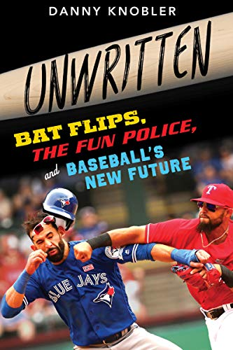 Unwritten: Bat Flips, the Fun Police, and Baseball's New Future (English Edition) por Danny Knobler