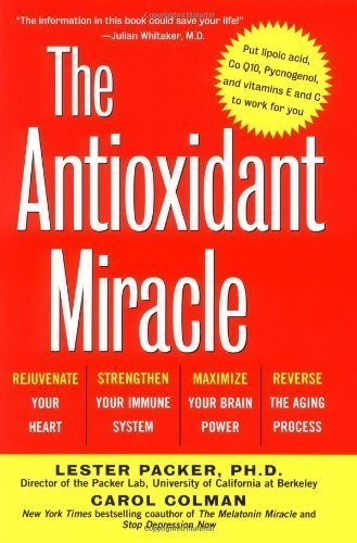 The Antioxidant Miracle: Put Lipoic Acid, Pycnogenol, and Vitamins E and C to Work for You by Packer, Lester, Colman, Carol (1999) Taschenbuch