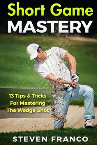 Golf Short Game Mastery: 13 Tips and Tricks for Mastering The Wedge Shot (golf swing, chip shots, golf putt, lifetime sports, pitch shots, golf basics) (Golf-print-shorts)