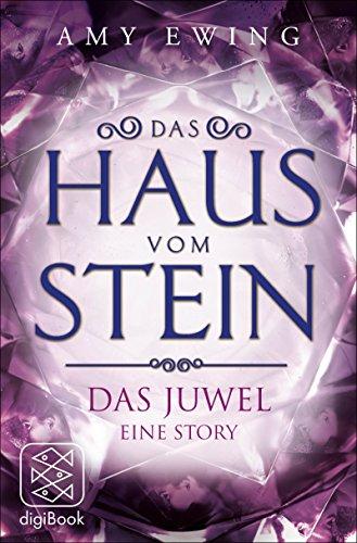 Das Haus vom Stein: Das Juwel - Eine Story von [Ewing, Amy]
