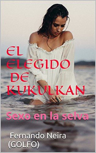 EL ELEGIDO DE KUKULKAN por Fernando Neira (GOLFO)