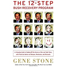 The 12-Step Bush Recovery Program: A Lifesaving Guide to Shaking Off the Horrors of the Last Eight Years, with Practical Advice on Relapse, Remission, and Recounts by Gene Stone (2008-10-21)