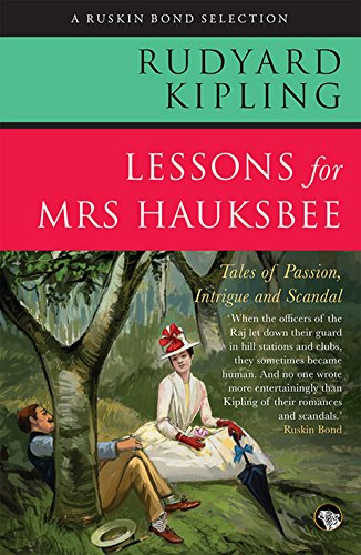 Lessons for Mrs. Hauksbee: Tales of Passion, Intrigue and Romance (Ruskin Bond Selection)