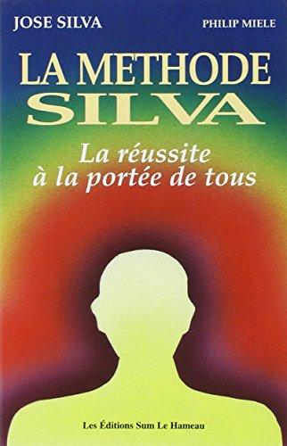 La Méthode Silva - La réussite à la portée de tous par José Silva