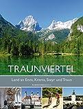 Traunviertel: Land an Enns, Krems, Steyr, Traun und das Salzkammergut