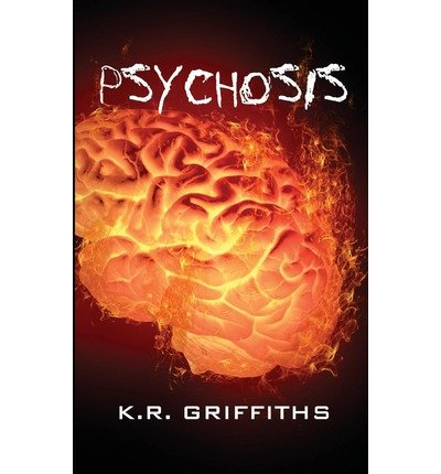 { PSYCHOSIS (WILDFIRE CHRONICLES VOL. 3) } By Griffiths, K R ( Author ) [ Sep - 2013 ] [ Paperback ]