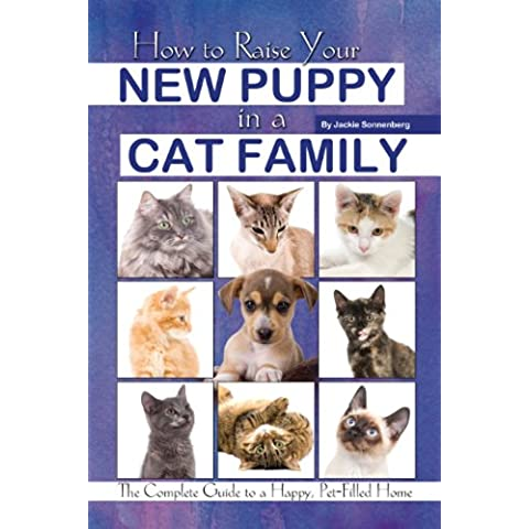 How to Raise Your New Puppy in a Cat Family: The Complete Guide to a Happy, Pet-Filled Home