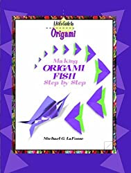 Making Origami Fish Step B (Kid's Guide to Origami) by Michael G. LaFosse (2003-01-31)