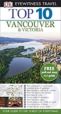 Top 10 Vancouver and Victoria (DK Eyewitness Travel Guide)
