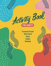 Activity Book For Adults: An Adult Activity Book Featuring Crossword Puzzles, Coloring Mandalas, Sudoku, Word Search And Mazes